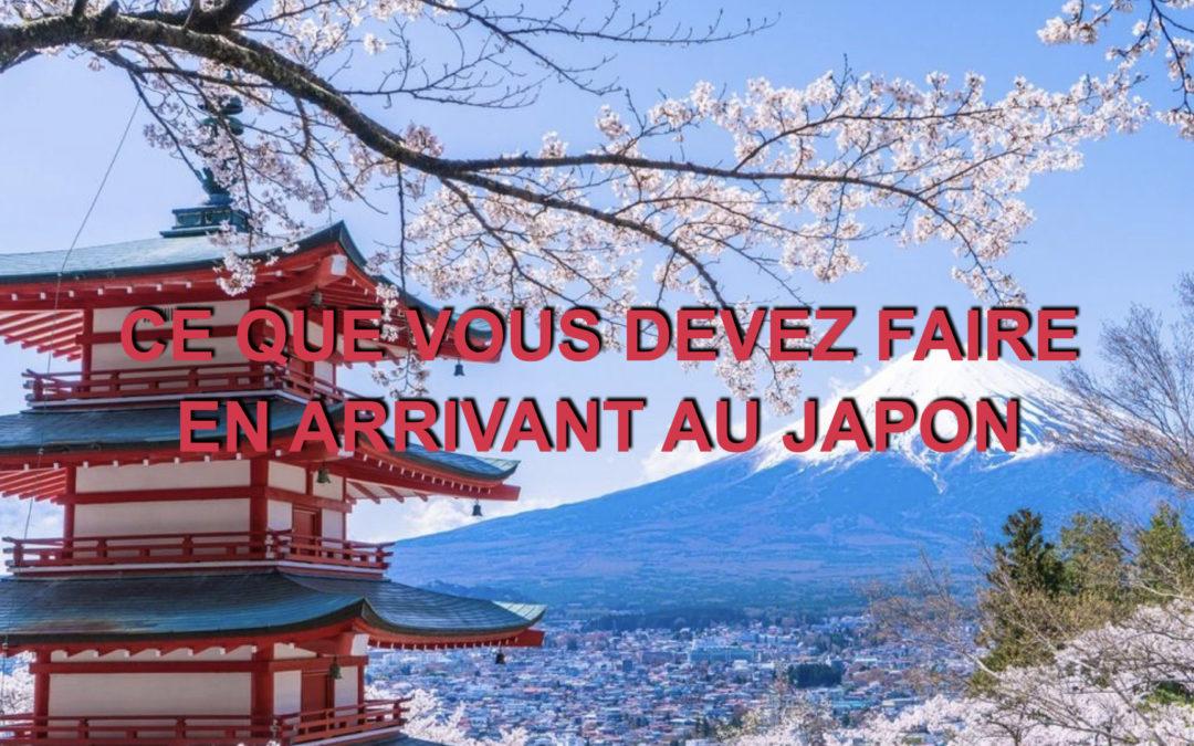CE QUE VOUS DEVEZ FAIRE EN ARRIVANT AU JAPON