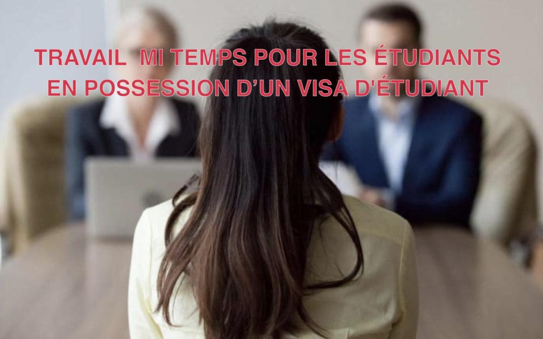 TRAVAIL MI TEMPS POUR LES ÉTUDIANTS EN POSSESSION D'UN VISA D'ÉTUDIANT
